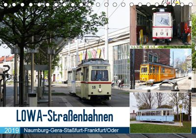 LOWA-Straßenbahnen Naumburg-Gera-Staßfurt-Frankfurt/Oder (Tischkalender 2019 DIN A5 quer), Wolfgang Gerstner