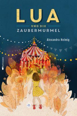 Lua und die Zaubermurmel, Alexandra Helmig