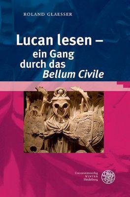 Lucan lesen - ein Gang durch das 'Bellum Civile', Roland Glaesser