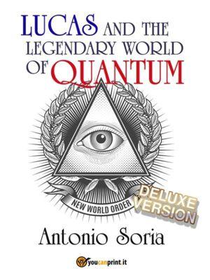 Lucas and the legendary world of Quantum (Deluxe version), Antonio Soria