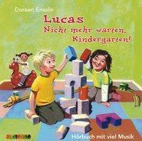 Lucas: Nicht mehr warten, Kindergarten!, 1 Audio-CD, Doreen Ensslin