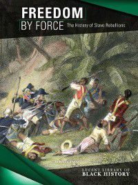 Lucent Library of Black History: Freedom By Force, Therese Harasymiw