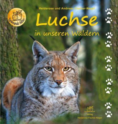 Luchse in unseren Wäldern, Heiderose Fischer-Nagel, Andreas Fischer-Nagel