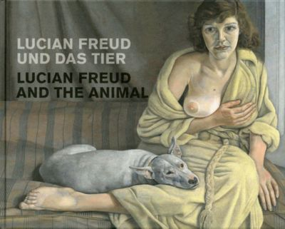 Lucian Freud und das Tier; Lucian Freud and the Animal