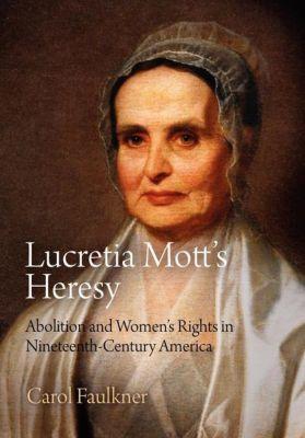 Lucretia Mott's Heresy, Carol Faulkner