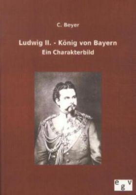 Ludwig II. - König von Bayern, C. Beyer
