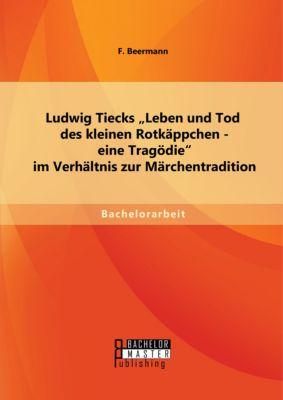 Ludwig Tiecks Leben und Tod des kleinen Rotkäppchen - eine Tragödie im Verhältnis zur Märchentradition, F. Beermann