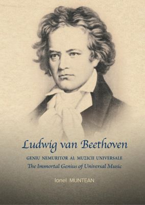 Ludwig van Beethoven: Geniu nemuritor al Muzicii Universale, Ionel Muntean