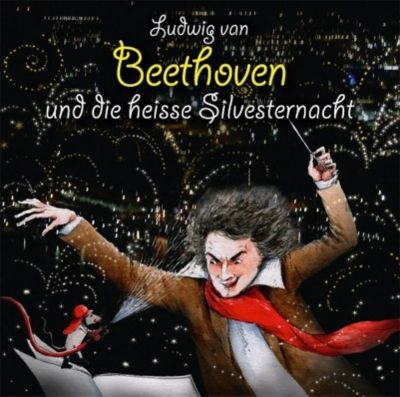 Ludwig van Beethoven und die heisse Silvesternacht, 2 Audio-CDs, Michael Vonau, Elke Bader