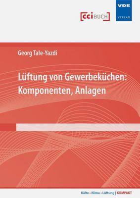 Lüftung von Gewerbeküchen: Komponenten, Anlagen - Georg Tale-Yazdi  