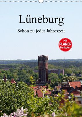 Lüneburg, schön zu jeder Jahreszeit (Wandkalender 2019 DIN A3 hoch), Anja Bagunk