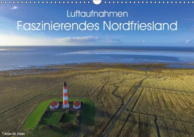 Luftaufnahmen - Faszinierendes Nordfriesland (Wandkalender 2019 DIN A3 quer), Tobias de Haan