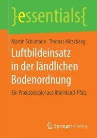 Luftbildeinsatz in der ländlichen Bodenordnung, Martin Schumann, Thomas Mitschang