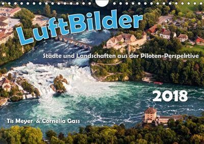 LuftBilder - Städte und Landschaften aus der Piloten-Perspektive (Wandkalender 2019 DIN A4 quer), Tis Meyer und Cornelia Gass
