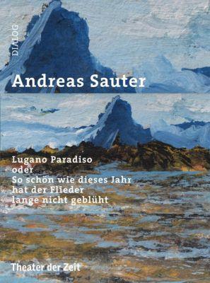 Lugano oder So schön wie dieses Jahr hat der Flieder lange nicht geblüht, Andreas Sauter