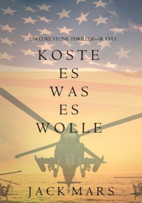 Luke Stone Thriller: Koste es was es wolle (Ein Luke Stone Thriller — Buch 1), Jack Mars