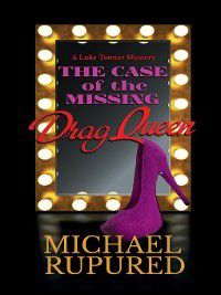 Luke Tanner Mystery: The Case of the Missing Drag Queen, Michael Rupured