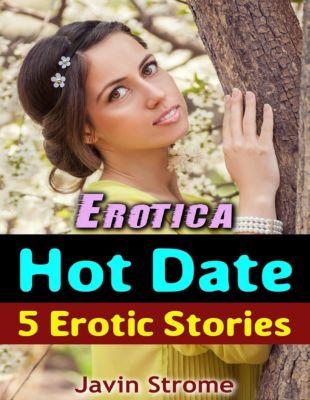 Lulu.com: Erotica: Hot Date: 5 Erotic Stories, Javin Strome