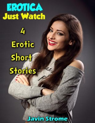 Lulu.com: Erotica: Just Watch: 4 Erotic Short Stories, Javin Strome