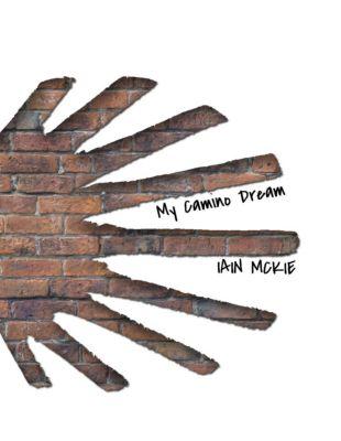 Lulu.com: My Camino Dream, Iain McKie