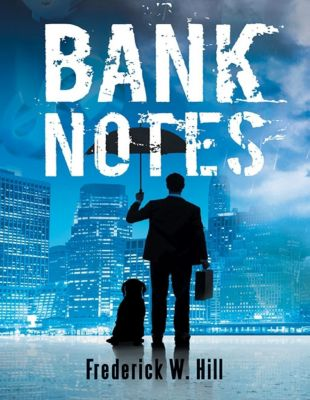 Lulu Publishing Services: Bank Notes, Frederick W. Hill