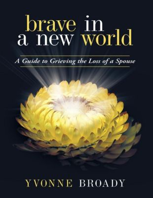 Lulu Publishing Services: Brave In a New World: A Guide to Grieving, Yvonne Broady