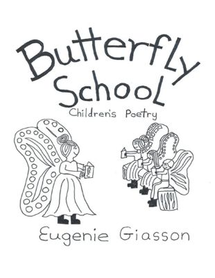 Lulu Publishing Services: Butterfly School: Children's Poetry, Eugenie Giasson