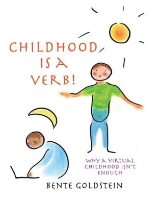 Lulu Publishing Services: Childhood is a Verb!: Why a Virtual Childhood Isn't Enough, Bente Goldstein