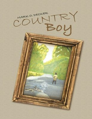 Lulu Publishing Services: Country Boy, Mark O. Decker