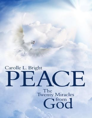 Lulu Publishing Services: Peace:  The Twenty Miracles from God, Carolle L. Bright