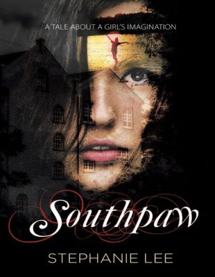 Lulu Publishing Services: Southpaw: A Tale About a Girl's Imagination, Stephanie Lee
