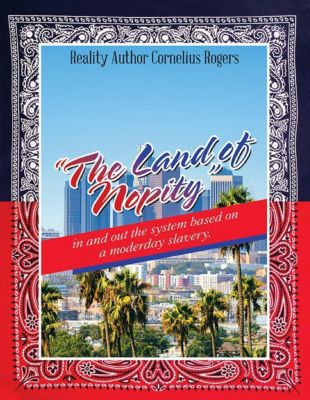 Lulu Publishing Services: The Land of Nopity: In and Out the System Based On a Moderday Slavery., Reality Author Cornelius Rogers