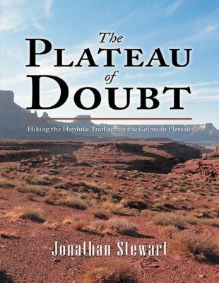 Lulu Publishing Services: The Plateau of Doubt: Hiking the Hayduke Trail across the Colorado Plateau, Jonathan Stewart