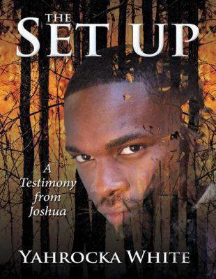 Lulu Publishing Services: The Set Up: A Testimony from Joshua, Yahrocka White