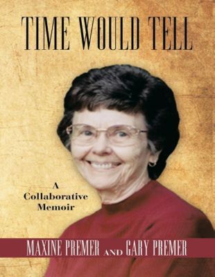 Lulu Publishing Services: Time Would Tell: A Collaborative Memoir, Gary Premer, Maxine Premer