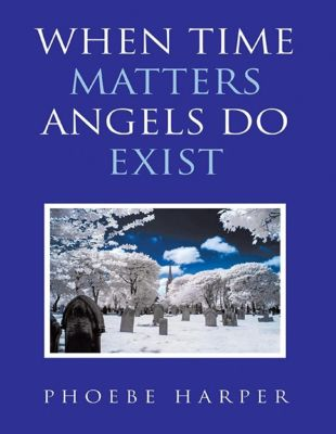 Lulu Publishing Services: When Time Matters Angels Do Exist, Phoebe Harper