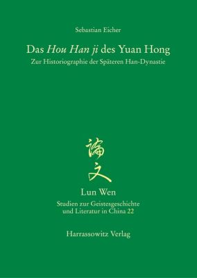 Lun Wen - Studien zur Geistesgeschichte und Literatur in China: Das Hou Han ji des Yuan Hong, Sebastian Eicher