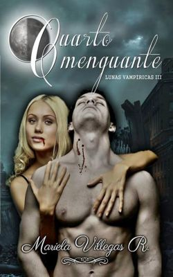 Lunas Vampíricas: Cuarto Menguante (Lunas Vampíricas, #3), Mariela Villegas R.