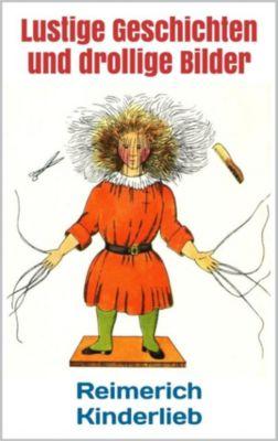 Lustige Geschichten und drollige Bilder (Struwwelpeter - Erstausgabe 1844), Heinrich Hoffmann, Reimerich Kinderlieb