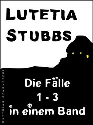 Lutetia Stubbs: Die Fälle 1 - 3 in einem Band, Lutetia Stubbs