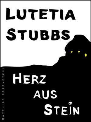 Lutetia Stubbs: Herz aus Stein, Lutetia Stubbs