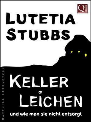Lutetia Stubbs: KellerLeichen und wie man sie nicht entsorgt, Lutetia Stubbs