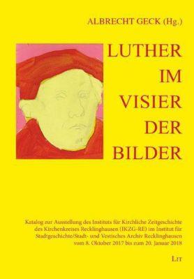 Luther im Visier der Bilder - Albrecht Geck |