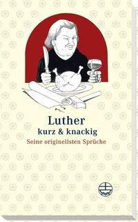 Luther kurz & knackig - Martin Luther  