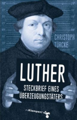 Luther - Steckbrief eines Überzeugungstäters, Christoph Türcke