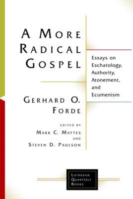 Lutheran Quarterly Books: A More Radical Gospel, Gerhard O. Forde