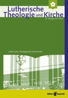 Lutherische Theologie und Kirche 4/2015 - Einzelkapitel, Achim Behrens