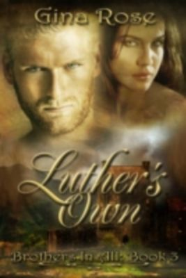 Luther's Own: Brothers In All: Book 3, Gina Rose