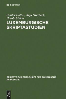 Luxemburgische Skriptastudien, Günter Holtus, Harald Völker, Anja Overbeck