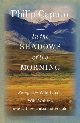 Lyons Press: In the Shadows of the Morning, Philip Caputo